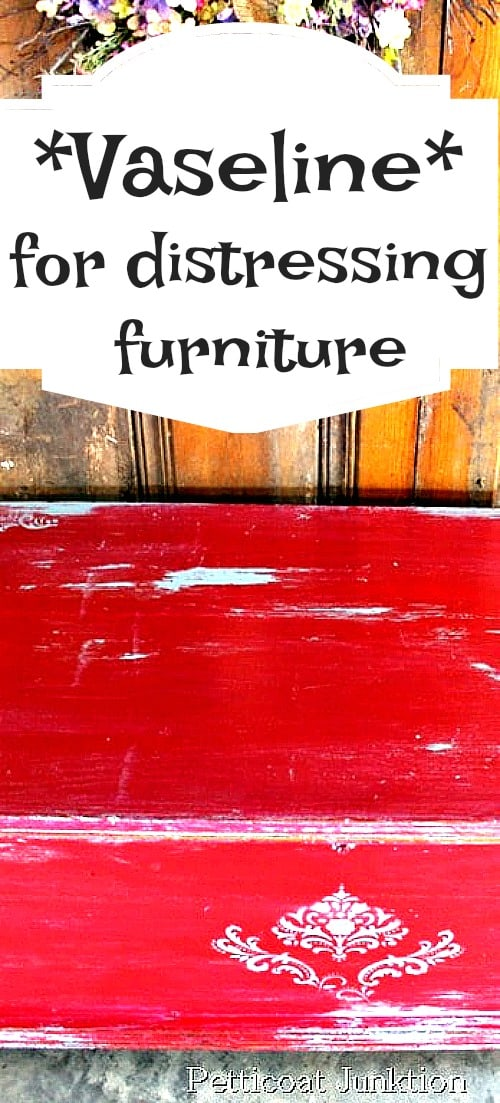 How To Use Vaseline To Distress Furniture