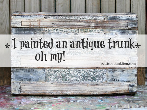 I painted an antique trunk oh my Petticoat Junktion